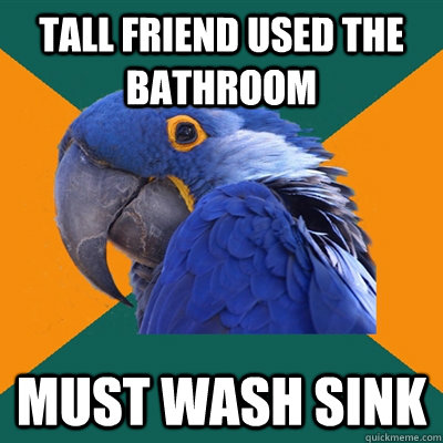 tall friend used the bathroom must wash sink - tall friend used the bathroom must wash sink  Paranoid Parrot