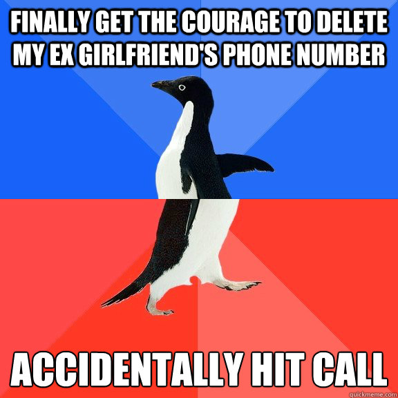 Finally get the courage to delete my Ex Girlfriend's phone number Accidentally hit call    - Finally get the courage to delete my Ex Girlfriend's phone number Accidentally hit call     Socially Awkward Awesome Penguin