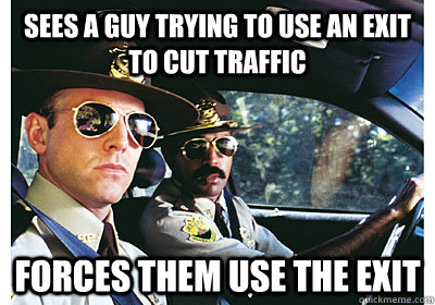 Sees a guy trying to use an exit to cut traffic  forces them use the exit - Sees a guy trying to use an exit to cut traffic  forces them use the exit  Good Guy Cop