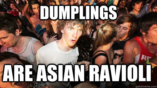 Dumplings are asian ravioli - Dumplings are asian ravioli  Sudden Clarity Clarence
