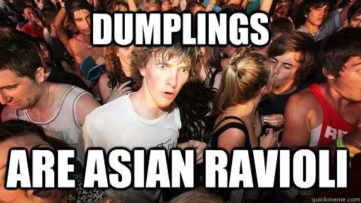 Dumplings are asian ravioli - Dumplings are asian ravioli  Sudden Clarity Clarence