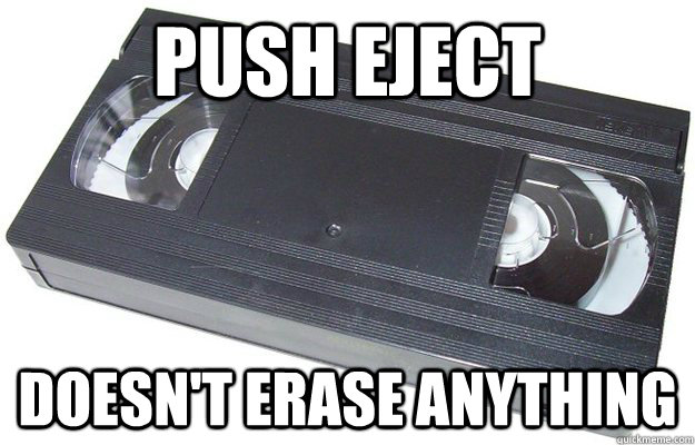 push eject doesn't erase anything - push eject doesn't erase anything  Good Guy VHS