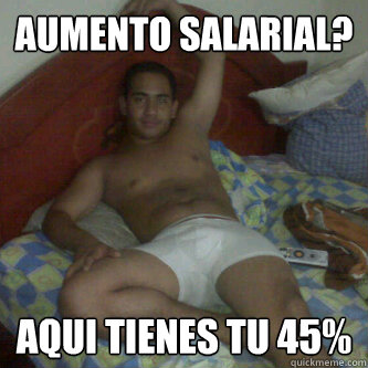 Aumento Salarial? Aqui Tienes tu 45%