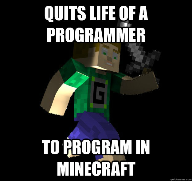 Quits life of a programmer to program in minecraft - Quits life of a programmer to program in minecraft  Misc