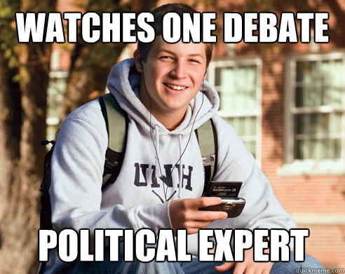 Watches one debate Political Expert - Watches one debate Political Expert  College Freshman
