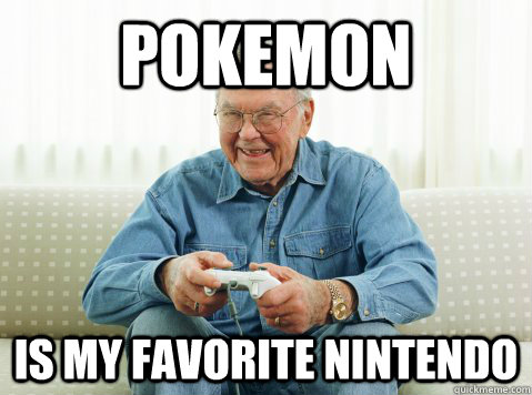 pokemon is my favorite nintendo - pokemon is my favorite nintendo  Hip Grandpa