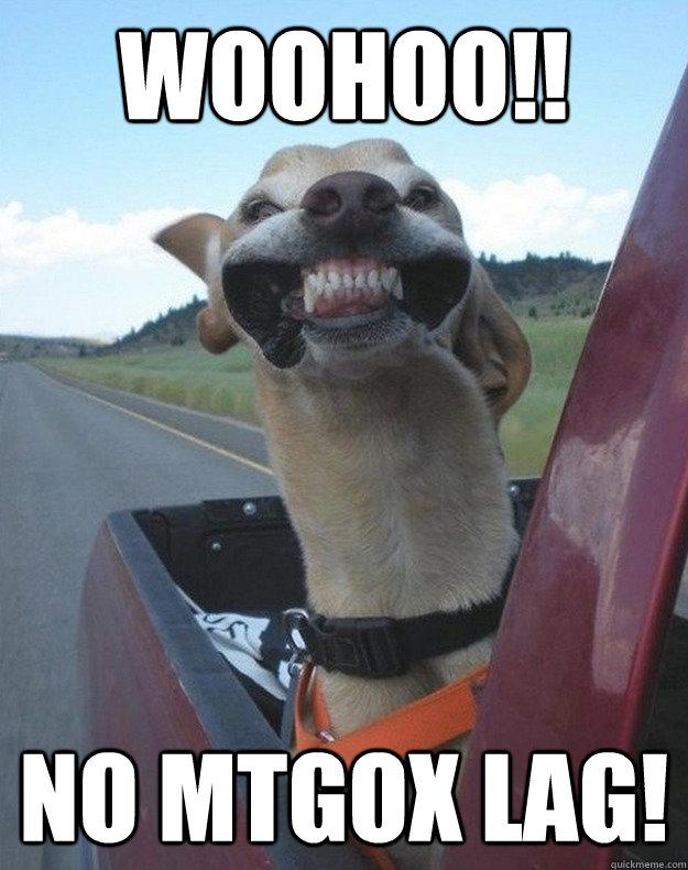 Woohoo!! No MtGox Lag! - Woohoo!! No MtGox Lag!  MtGox Lag
