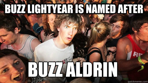 Buzz lightyear is named after buzz aldrin  - Buzz lightyear is named after buzz aldrin   Sudden Clarity Clarence