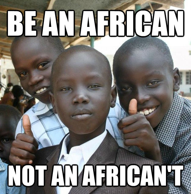 BE AN AFRICAN NOT AN AFRICAN'T