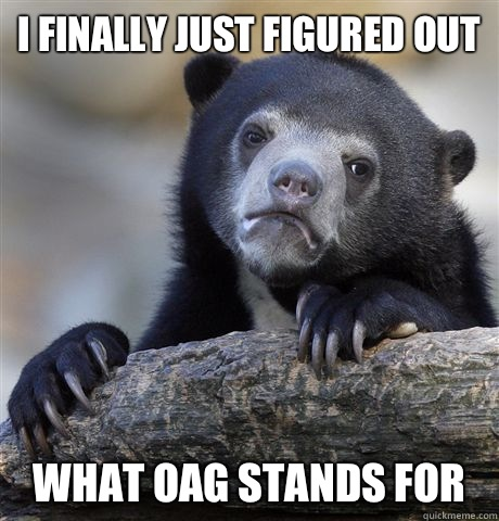 I finally just figured out What oag stands for - I finally just figured out What oag stands for  Confession Bear