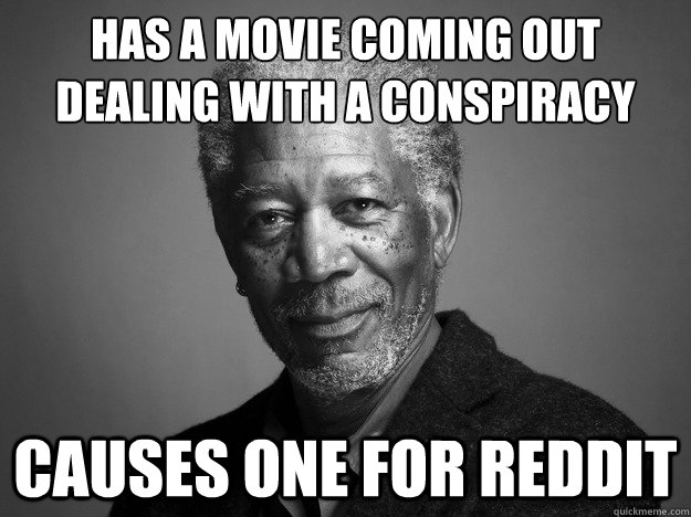 Has a movie coming out dealing with a conspiracy causes one for reddit