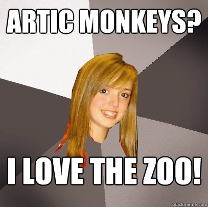 artic monkeys? i love the zoo!  Musically Oblivious 8th Grader