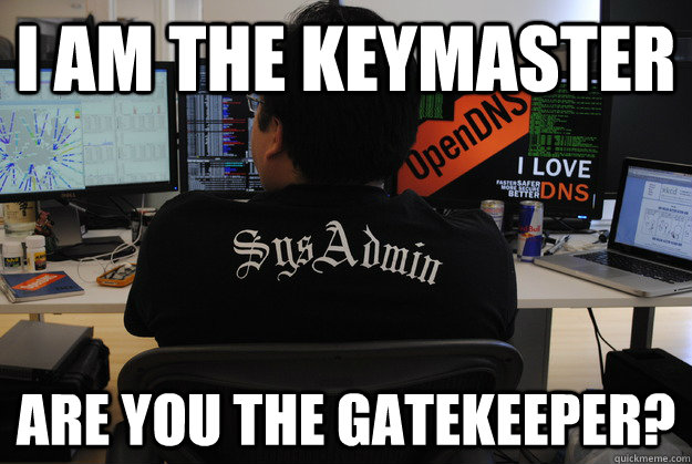 I Am The Keymaster Are You The Gatekeeper Success Sysadmin