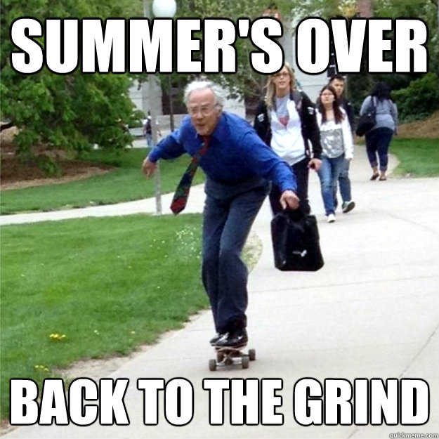 Summer's over Back to the grind - Summer's over Back to the grind  Skating Prof