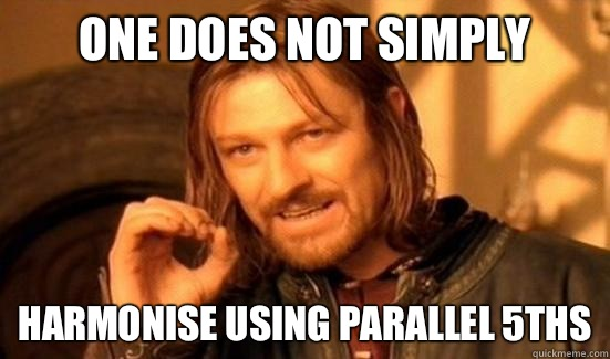 One Does Not Simply Harmonise using parallel 5ths - One Does Not Simply Harmonise using parallel 5ths  Boromir