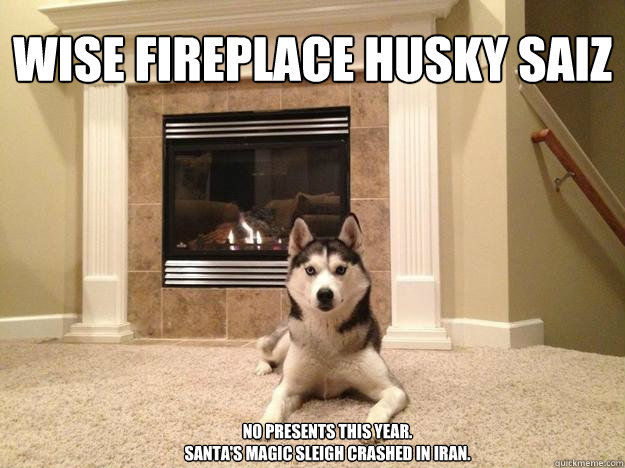 felicidades? ven aqui y apapachame - wise fireplace husky - quickmeme