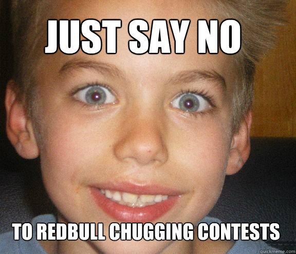 Just say no TO REDBULL CHUGGING CONTESTS  - Just say no TO REDBULL CHUGGING CONTESTS   REDBULL REEF