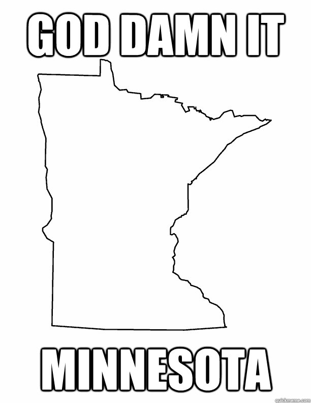 god damn it minnesota - god damn it minnesota  Minnesota