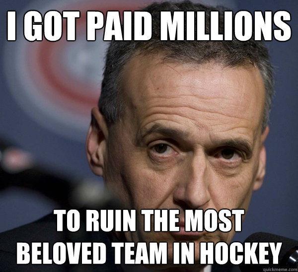 I got paid millions To ruin the most beloved team in hockey - I got paid millions To ruin the most beloved team in hockey  Misc