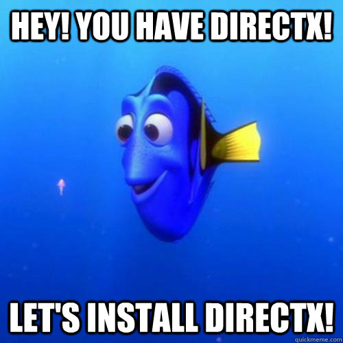 Hey! You have Directx! Let's install DirectX! - Hey! You have Directx! Let's install DirectX!  dory