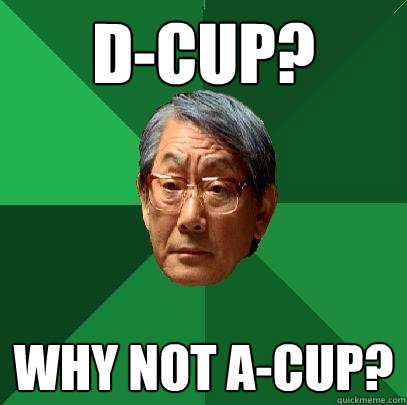 D-Cup? why not A-Cup?  High Expectations Asian Father