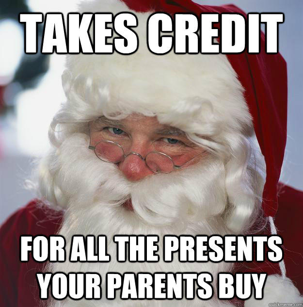 Takes Credit for all the presents your parents buy - Takes Credit for all the presents your parents buy  Scumbag Santa