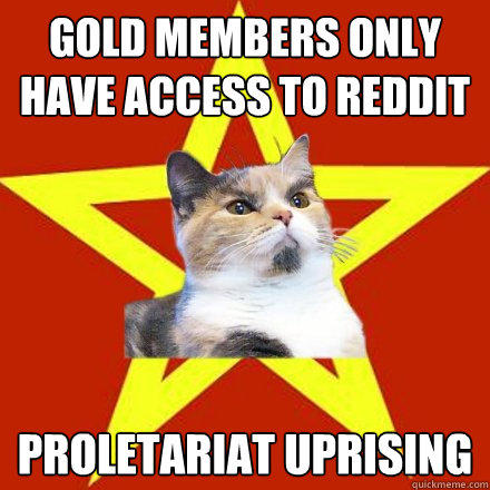 Gold members only have access to reddit PROLETARIAT UPRISING - Gold members only have access to reddit PROLETARIAT UPRISING  Lenin Cat