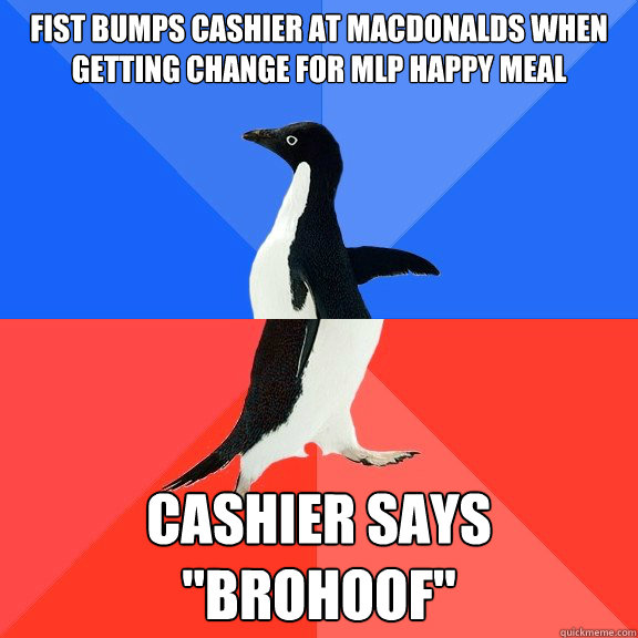 Fist bumps cashier at macdonalds when getting change for MLP happy meal cashier says