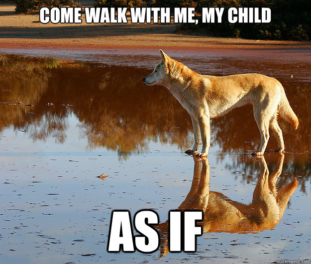 Come walk with me, my child AS IF