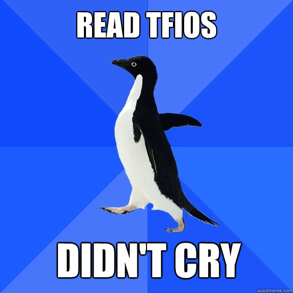 Read TFIOS   Didn't cry Caption 5 goes here - Read TFIOS   Didn't cry Caption 5 goes here  Socially Awkward Penguin