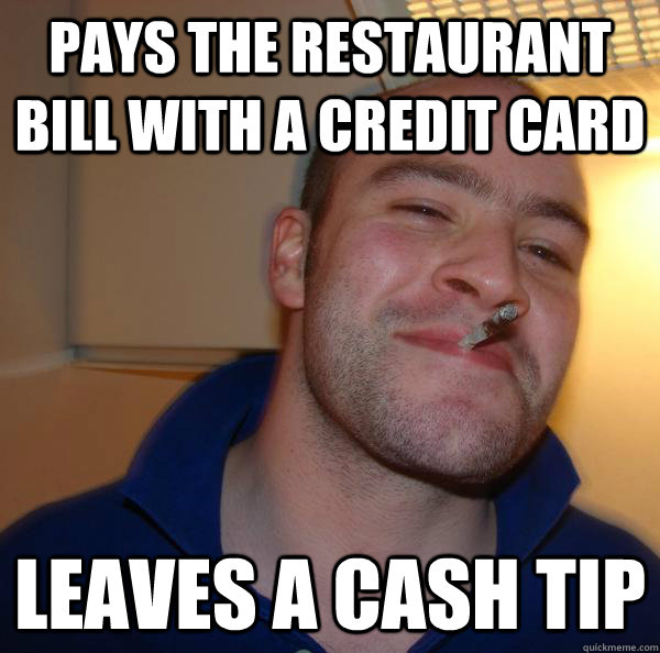 pays the restaurant bill with a credit card leaves a cash tip - pays the restaurant bill with a credit card leaves a cash tip  Misc