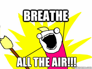 All the air!!! breathe