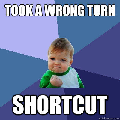 Took a wrong turn Shortcut - Took a wrong turn Shortcut  Success Kid