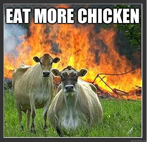 EAT MORE CHICKEN  - EAT MORE CHICKEN   Evil cows