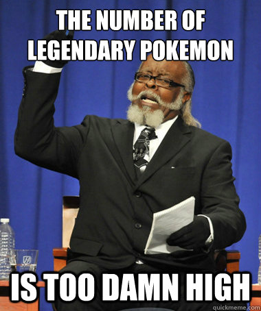 the number of legendary pokemon is too damn high - the number of legendary pokemon is too damn high  The Rent Is Too Damn High