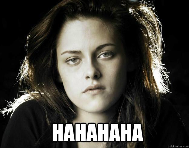 hahahaha  Kristen Stewart