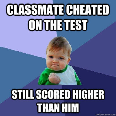Classmate cheated on the test still scored higher than him - Classmate cheated on the test still scored higher than him  Success Kid
