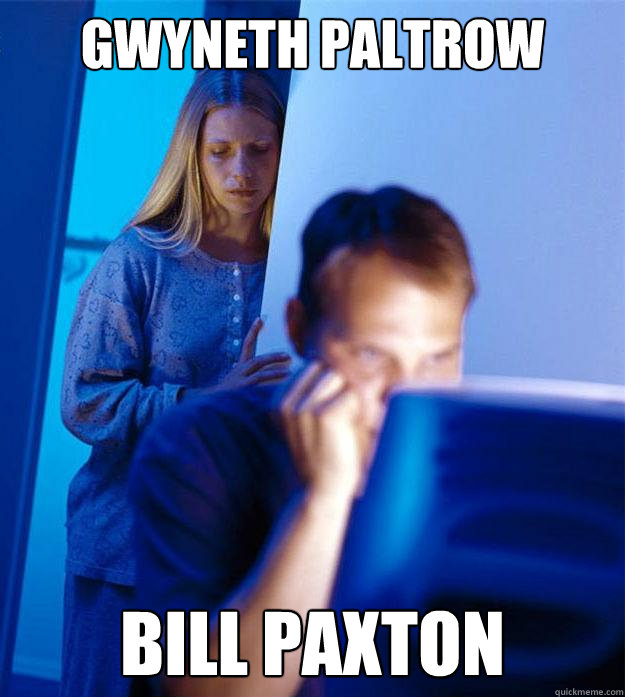 Gwyneth Paltrow Bill Paxton - Gwyneth Paltrow Bill Paxton  Redditors Wife
