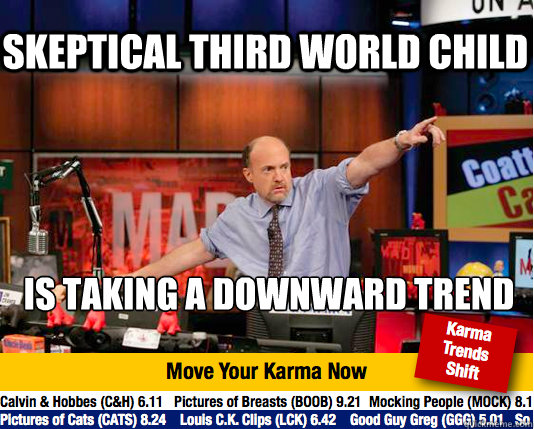 Skeptical Third World Child is taking a downward trend  Mad Karma with Jim Cramer