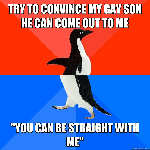 Try to convince my gay son he can come out to me