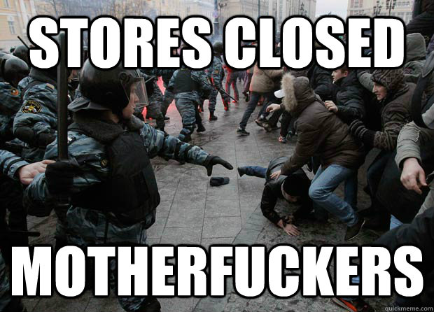 Stores Closed motherfuckers - Stores Closed motherfuckers  Misc