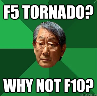 F5 tornado? Why not F10? - F5 tornado? Why not F10?  High Expectations Asian Father