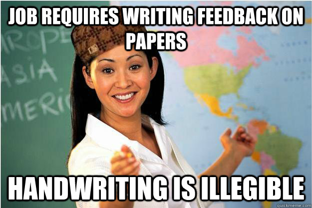 Job requires writing feedback on papers Handwriting is illegible  - Job requires writing feedback on papers Handwriting is illegible   Scumbag Teacher