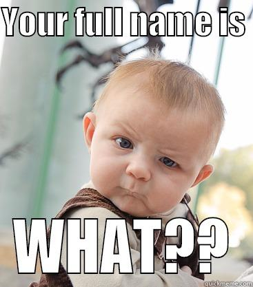 YOUR FULL NAME IS  WHAT?? skeptical baby
