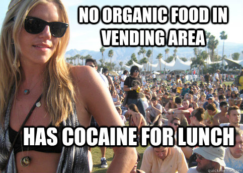 No organic food in vending area Has cocaine for lunch - No organic food in vending area Has cocaine for lunch  Privileged Festival Girl