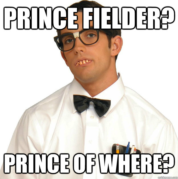 prince fielder? prince of where?
