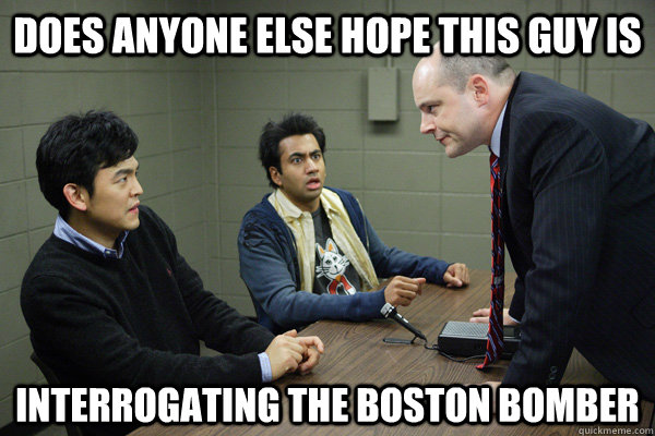 does anyone else hope this guy is  interrogating the Boston bomber