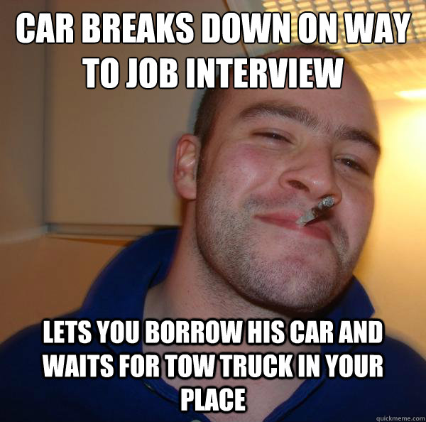 car breaks down on way to job interview lets you borrow his car and waits for tow truck in your place - car breaks down on way to job interview lets you borrow his car and waits for tow truck in your place  Misc