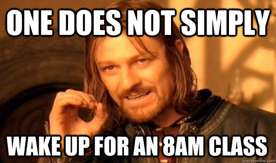 ONE DOES NOT SIMPLY WAKE UP FOR AN 8AM CLASS - ONE DOES NOT SIMPLY WAKE UP FOR AN 8AM CLASS  One Does Not Simply