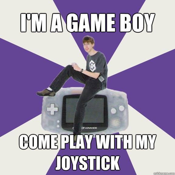 I'm a Game boy come play with my joystick - I'm a Game boy come play with my joystick  Nintendo Norm